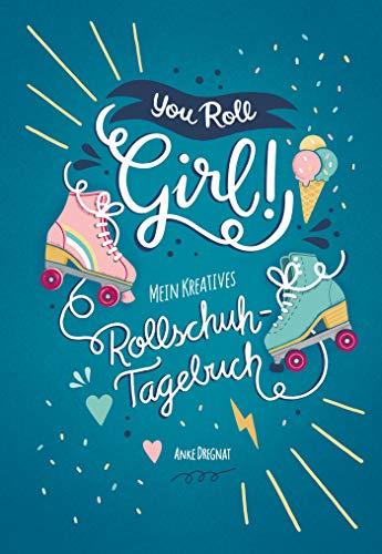 You Roll, Girl!: Mein kreatives Rollschuh-Tagebuch