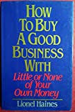 How to Buy a Good Business with Little or None of Your Own Money