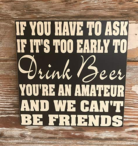 Letrero de Madera con Texto en inglés «If You Have To Ask If It's Too Early To Drink Beer You'Re An Amateur and We Can't Be Friends»