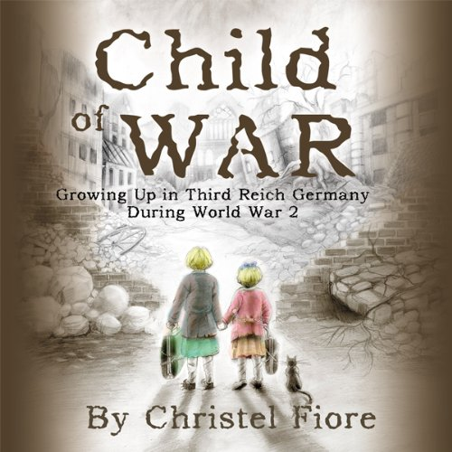 Child of War: Growing Up in Third Reich Germany During World War 2 audiobook cover art