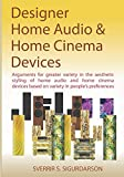 Designer Home Audio & Home Cinema Devices: Arguments for greater variety in the aesthetic styling of home audio and home cinema devices based on variety in people's preferences