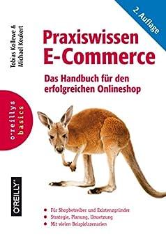 Praxiswissen E-Commerce: Das Handbuch für den erfolgreichen Onlineshop (Basics) von [Tobias Kollewe, Michael Keukert]