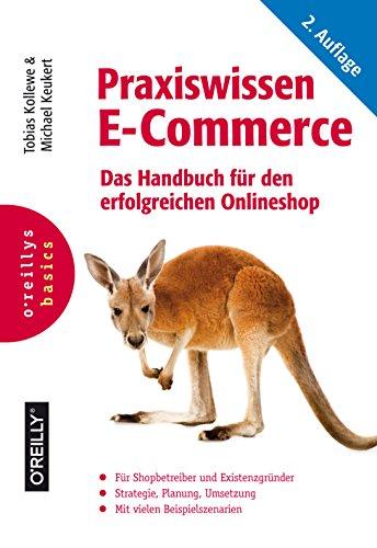 Praxiswissen E-Commerce: Das Handbuch für den erfolgreichen Onlineshop (Basics)