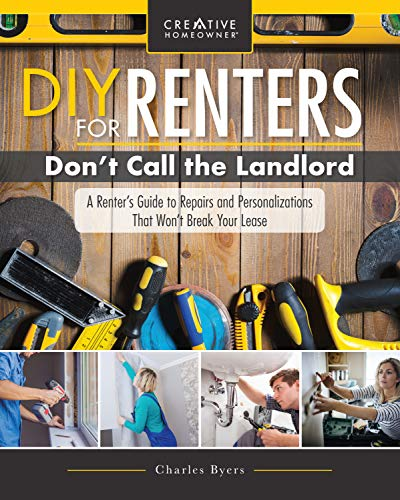 DIY for Renters: Don't Call the Landlord: A Renter's Guide to Repairs and Personalizations that Won't Break Your Lease (Creative Homeowner) Step-by-Step Instructions for New Upgrades and Safe Removal