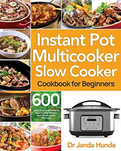 Instant Pot Multicooker Slow Cooker Cookbook for Beginners