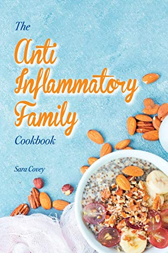 The Anti-Inflammatory Family Cookbook: Best Autoimmune Inflammatory Recipes To Reduce Inflammation. Boost your Immune System By Eating Delicious Recipes. Easy Meals That Heal Your Body.