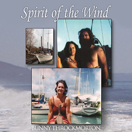Spirit of the Wind     A Woman's View of Sailing Across the Ocean              By:                                                                                                                                 Bunny Throckmorton                               Narrated by:                                                                                                                                 Natasha Harper                      Length: 6 hrs and 26 mins     1 rating     Overall 4.0
