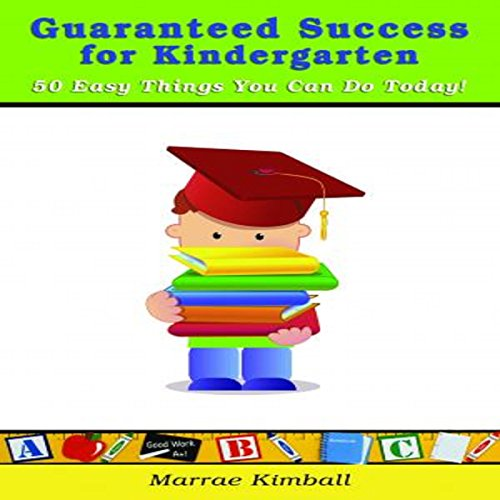 Guaranteed Success for Kindergarten 50 Easy Things You Can Do Today! cover art