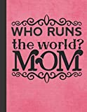 Who Runs the World?: Mom - Best Mother's Day Gifts Idea - Blank Checklist & Dot Grid Notebook with Bonus Password Tracker - Pink Cover Journal 8.5'x11'