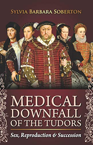 Compare Textbook Prices for Medical Downfall of the Tudors: Sex, Reproduction & Succession  ISBN 9798673062906 by Soberton, Sylvia Barbara