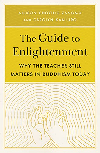 The Guide to Enlightenment: Why the Teacher Still Matters in Buddhism Today