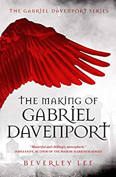 The Making of Gabriel Davenport (Gabriel Davenport Series Book 1) by [Beverley Lee]
