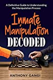 Inmate Manipulation Decoded: A Definitive Guide to Understanding the Manipulation Process