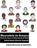 Abecedário de Craques: Estórias de craques em 390 microcontos de futebol (Portuguese Edition)