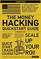 The Money Hacking QuickStart Guide [5 in 1]: A Simple Path to Retiring Rich, Independent, and Free