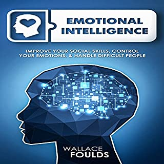 Emotional Intelligence: Improve Your Social Skills, Control Your Emotions, and Handle Difficult People audiobook cover art