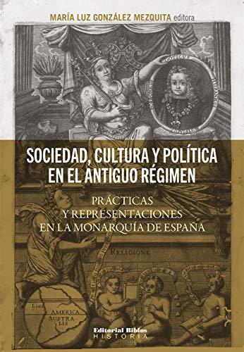 Sociedad, cultura y política en el Antiguo Régimen: Prácticas y representaciones en la monarquía española eBook: González Mezquita, María Luz: Amazon.es: Tienda Kindle