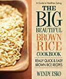 The Big Beautiful Brown Rice Cookbook: 108 Quick & Easy Brown Rice Recipes