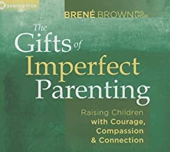 The Gifts of Imperfect Parenting( Raising Children with Courage Compassion and Connection)[GIFTS OF IMPERFECT PARENTIN 2D][UNABRIDGED][Compact Disc]