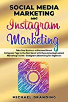 Social Media Marketing and Instagram Marketing: Take Your Business or Personal Brand Instagram Page to the Next Level with these Amazing Content Marketing Secrets - Instagram Advertising for Beginners