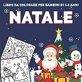 Natale libro da colorare per bambini di 4-8 Anni: Ottima idea regalo di Natale per bambini piccoli e bambini
