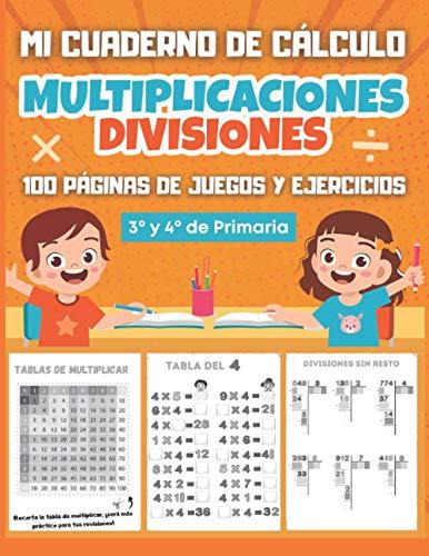 MI CUADERNO DE CÁLCULO Multiplicaciones Divisiones: 100 páginas de juegos y ejercicios de cálculo mental para niños a partir de 8 años - tablas de ... divisiones con resto - 3º y 4º de Primaria