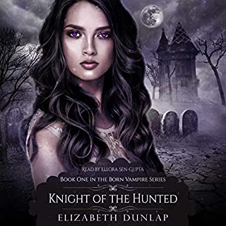 Knight of the Hunted     Born Vampire, Book 1              By:                                                                                                                                 Elizabeth Dunlap                               Narrated by:                                                                                                                                 Ellora Sen-Gupta                      Length: 4 hrs and 51 mins     6 ratings     Overall 3.8
