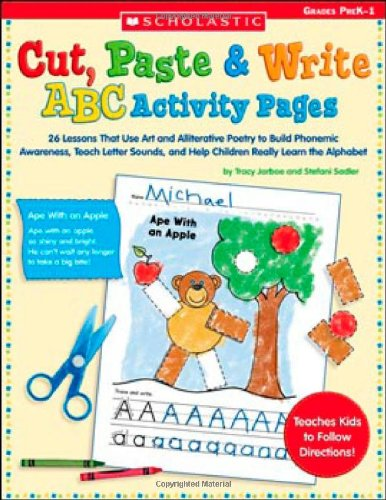 Cut, Paste & Write ABC Activity Pages: 26 Lessons That Use Art and Alliterative Poetry to Build Phonemic Awareness, Teach Letter Sounds, and Help Children Really Learn the Alphabet