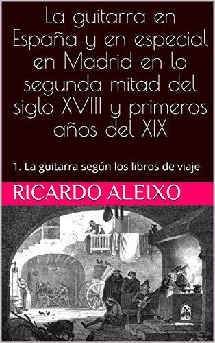La guitarra en España y en especial en Madrid en la segunda mitad del siglo XVIII y primeros años del XIX: 1. La guitarra según los libros de viaje