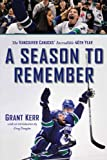 A Season to Remember: The Vancouver Canucks' Incredible 40th Year - Grant Kerr