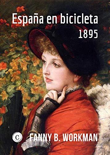 España en bicicleta: 1895 eBook: Workman, Fanny B.: Amazon.es ...