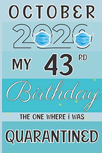 october 2020 my 43rd birthday the one where i was quarantined: 43rd birthday gift , forty three years old gift idea present for woman , men , mothers ... notebook journal alternative card quarantined