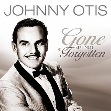 Johnny Otis - Gone But Not Forgotten