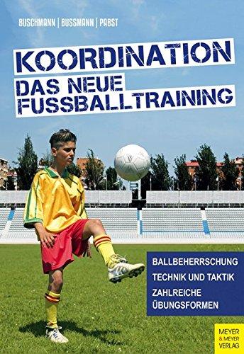 Koordination - Das neue Fußballtraining: Spielerische Formen fr das Kinder- und Jugendtraining