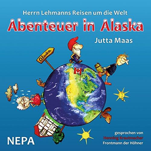 Abenteuer in Alaska (Herrn Lehmanns Reisen um die Welt 1) Titelbild