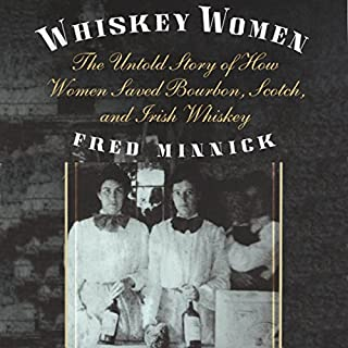 Whiskey Women     The Untold Story of How Women Saved Bourbon, Scotch, and Irish Whiskey              By:                                                                                                                                 Fred Minnick                               Narrated by:                                                                                                                                 James Killavey                      Length: 7 hrs and 30 mins     46 ratings     Overall 4.2