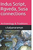 Indus Script, Rgveda, Susa connections: Archaeology & Traditions