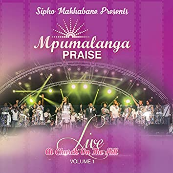 Sipho Makhabane Presents: Mpumalanga Praise (Live At Church On The Hill, Vol. 1)