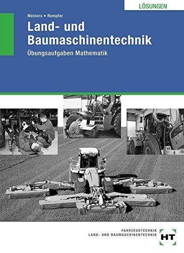 Land- und Baumaschinentechnik - Übungsaufgaben Mathematik: Lösungen zu HT 3127 Land- und Baumaschinentechnik Übungsaufgaben Mathematik