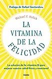 La vitamina de la felicidad (con prólogo de Rafael Santandreu): La solución de la vitamina D para mejorar nuestra salud física y emocional (Autoayuda y superación)