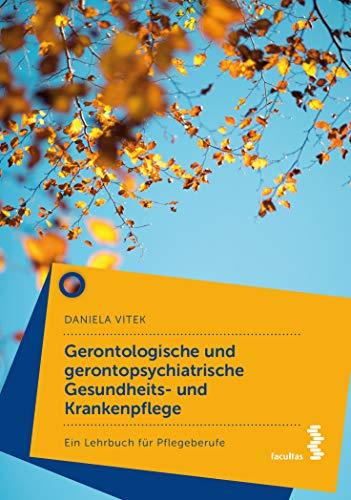 Gerontologische und gerontopsychiatrische Gesundheits- und Krankenpflege: Ein Lehrbuch für Pflegeberufe