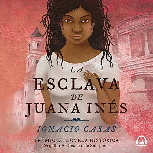 La esclava de Juana Inés [Juan Inés's Slave] cover art