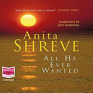 All He Ever Wanted                   By:                                                                                                                                 Anita Shreve                               Narrated by:                                                                                                                                 Jeff Harding                      Length: 10 hrs and 44 mins     3 ratings     Overall 3.0