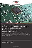 Méthodologie de conception pour les processeurs reconfigurables: Exploration systématique de l'architecture pour des processeurs reconfigurables de faible puissance et de haute performance