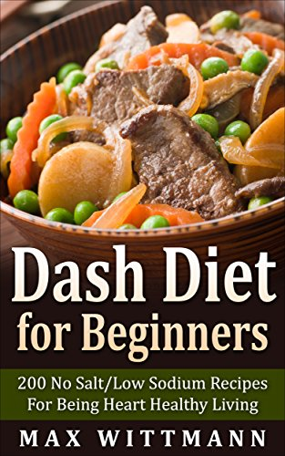 Dash Diet for Beginners: 200 No Salt/Low Sodium Recipes For Being Heart  Healthy Living Vol. 1: Dash Diet for Beginners: Dash Diet Love - Kindle  edition by Wittmann, Max. Health, Fitness &