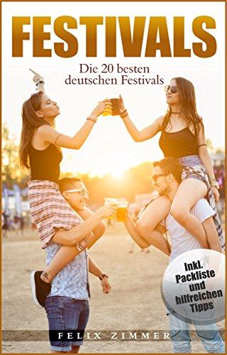 Festivals- Die 20 besten deutschen Festivals: inkl. Packliste un hilfreichen Tipps