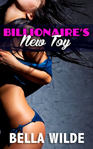 Billionaire S New Toy Kindle Edition By Wilde Bella Literature Fiction Kindle Ebooks Amazon Com