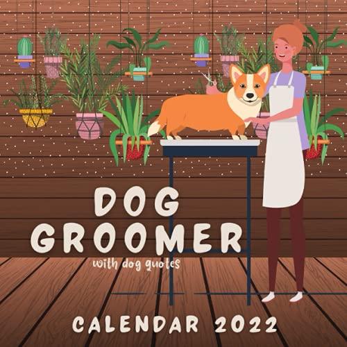 Dog Groomer Calendar 2022: With Dog Quotes September 2021 - December 2022 Monthly Planner Mini Calendar