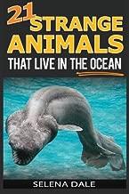 21 Strange Animals That Live In The Ocean: Extraordinary Animal Photos & Facinating Fun Facts For Kids (Weird & Wonderful Animals) (Volume 3)