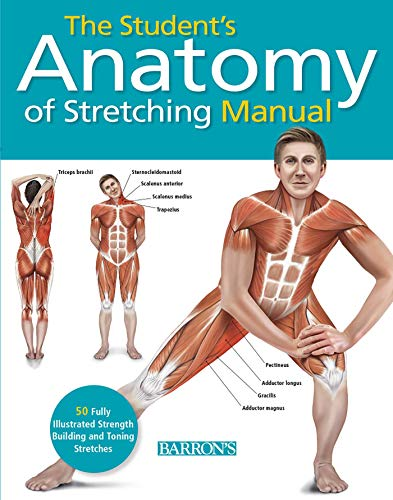 Student's Anatomy of Stretching Manual: 50 Fully-Illustrated Strength Building and Toning Stretches